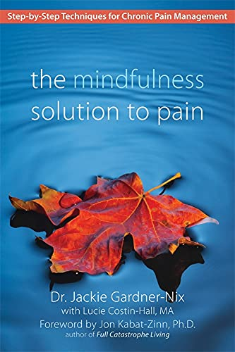 Compare Textbook Prices for The Mindfulness Solution to Pain: Step-by-Step Techniques for Chronic Pain Management 1 Edition ISBN 9781572245815 by Jackie Gardner-Nix,Jon Kabat-Zinn