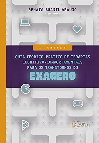 Guia Teórico-Prático de Terapias Cognitivo-Comportamentais para os Transtornos do Exagero 2º Edição