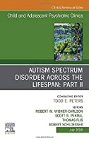 Autism Spectrum Disorder Across The Lifespan Part II, An Issue of Child And Adolescent Psychiatric Clinics of North America (Volume 29-3) (The Clinics: Internal Medicine (Volume 29-3))