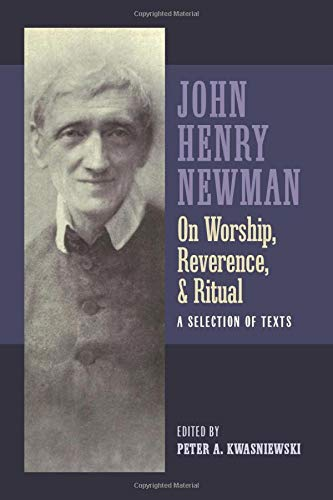 Newman on Worship, Reverence, and Ritual: A Selection of Texts
