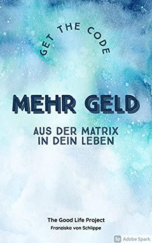 GET THE CODE – Mehr Geld: Aus der Matrix in Dein Leben (German Edition)