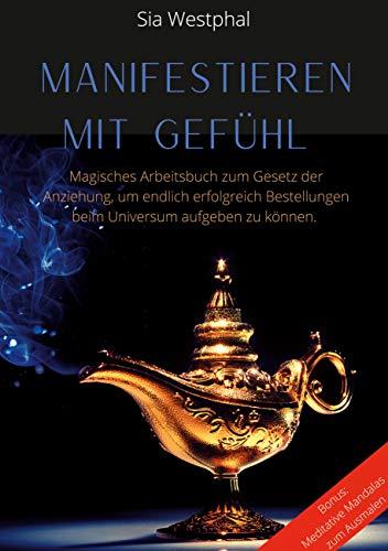 Manifestieren mit Gefühl: Magisches Arbeitsbuch zum Gesetz der Anziehung, um endlich erfolgreich Bestellungen beim Universum aufgeben zu können