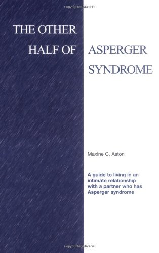 The Other Half of Asperger Syndrome: A guide to an Intimate Relationship with a Partner who has Aspe