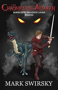 The Chronicles of Altaran: Book 1: Shadow Lord Rising by [Mark Swirsky, Carol Dennis]
