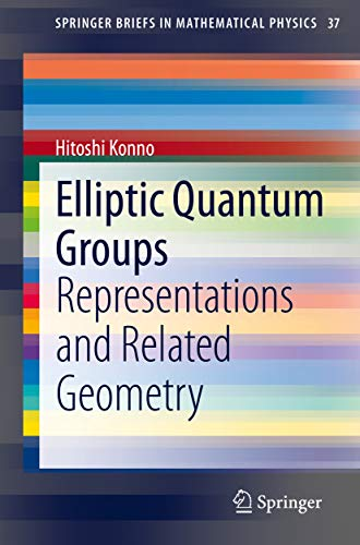 Elliptic Quantum Groups: Representations and Related Geometry (SpringerBriefs in Mathematical Physics Book 37) (English Edition)