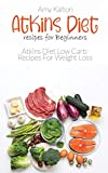Atkins Diet recipes for Beginners: Atkins Diet Low Carb Recipes For Weight Loss