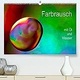 Farbrausch mit Öl und Wasser (Premium, hochwertiger DIN A2 Wandkalender 2022, Kunstdruck in Hochglanz): Mit Makroobjektiv, Öl, Wasser und Farben ... Fotos. (Monatskalender, 14 Seiten )