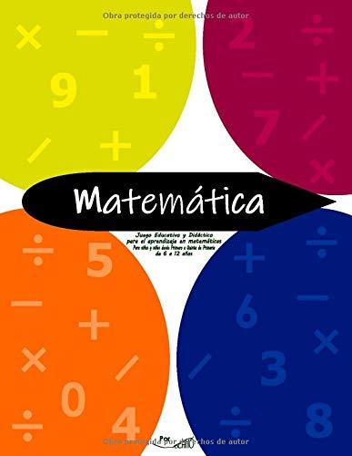 MATEMATICA: Juego Educativo y Didáctico para el aprendizaje en matemáticas. Para niños y niñas desde Primero a Quinto de primaria. De 6 a 12 años: ... de ingenio, lógica y enigmas matemáticos.