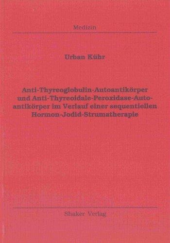 Anti-Thyreoglobulin-Autoantikörper und Anti-Thyreoidale-Peroxidase-Autoantikörper im Verlauf einer sequentiellen Hormon-Jodid-Strumatherapie