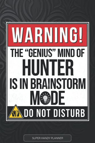 Hunter: Warning The Genius Mind Of Hunter Is In Brainstorm Mode - Hunter Name Custom Gift Planner Calendar Notebook Journal