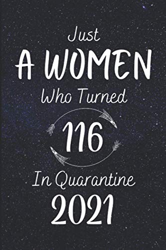 Just A WOMEN Who Turned 116 In Quarantine 2021: Awesome Happy Birthday...