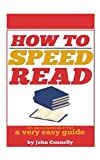 How to Speed Read: 300%+ Improved Reading Speed TODAY: A Very Easy Guide (The Learning Development Book Series, Band 6)