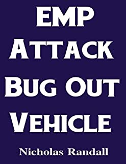 EMP Attack Bug Out Vehicle: How To Choose and Modify an EMP Proof Car That Will Survive An Electromagnetic Pulse Attack When All Other Cars Quit Working