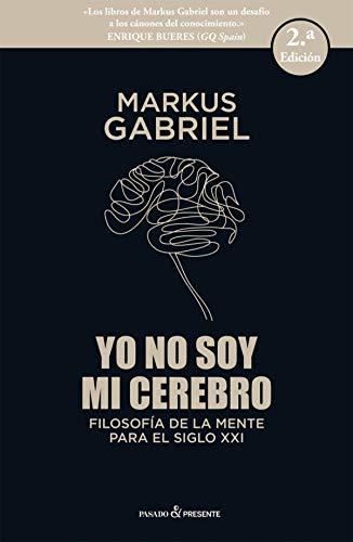 Yo No Soy Mi Cerebro: Filosofía de la mente para el siglo XXI (ENSAYO)