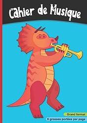 Cahier de musique: 6 grosses portées par page, Carnet partition pour enfant. Grand format, A4 21x 29,7 cm | Dinosaure à la trompette