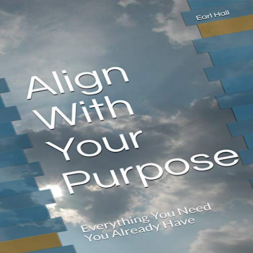 Align with Your Purpose     Everything You Need You Already Have              By:                                                                                                                                 Earl Hall                               Narrated by:                                                                                                                                 Earl Hall                      Length: 1 hr and 11 mins     1 rating     Overall 3.0