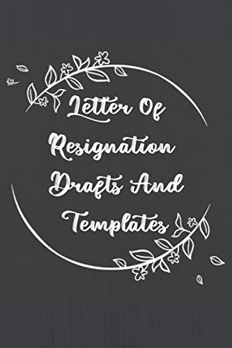 Letter of resignation drafts and templates: Funny Gag Gift Notebook Journal For Co-workers, Friends and Family | 6x9 lined Notebook, 120 Pages