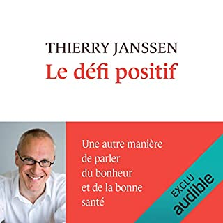 Le défi positif                   De :                                                                                                                                 Thierry Janssen                               Lu par :                                                                                                                                 Marie-Christine Letort                      Durée : 9 h et 59 min     28 notations     Global 4,4