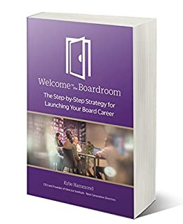 Welcome To The Boardroom: The Step-By-Step Strategy For Launching Your Board Career by [Kylie Hammond]