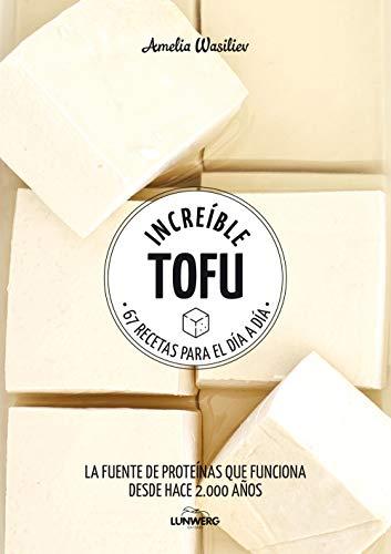 Increíble tofu: 67 recetas para el día a día (Come Verde)