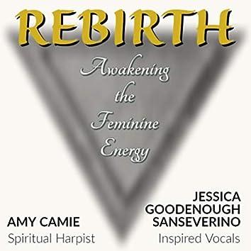 Rebirth: Awakening the Feminine Energy