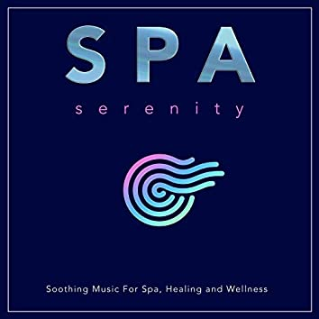 Spa Serenity: Soothing Music For Spa, Healing and Wellness