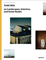 Todd Hido on Landscapes, Interiors, and the Nude: The Photography Workshop Series by Unknown(2014-10-31)