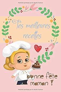 Tes Meilleures Recettes Bonne Fête Maman: Cahier de recettes à compléter | 15,2 x 22,9 cm 100 pages | Carnet à offrir pour...
