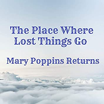 """The Place Where Lost Things Go (From """"Mary Poppins Returns"""")"""