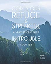 2020 Weekly Planner - God is our refuge & strength, a very present help in trouble: 2020 Planner and Calendar,Monthly Calendar Planner,  Agenda ... 2020 Weekly Planner/2020 Planner Series)