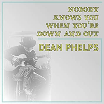 Nobody Knows You When You're Down and Out