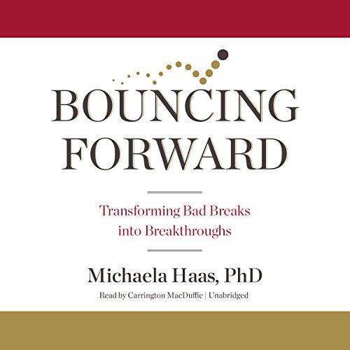Bouncing Forward     Transforming Bad Breaks into Breakthroughs              Written by:                                                                                                                                 Michaela Haas PhD                               Narrated by:                                                                                                                                 Carrington MacDuffie                      Length: 9 hrs and 14 mins     1 rating     Overall 4.0