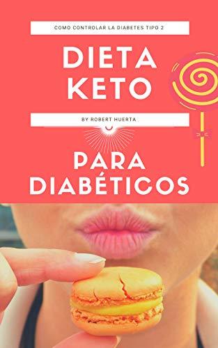Dieta keto para diabéticos: Dieta cetogénica teniendo diabetes, ¿es buena opción? y Cómo controlar la diabetes tipo 2 de una manera saludable y eficaz