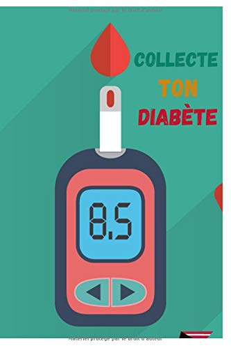 COLLECTE TON DIABÈTE: Journal de bord pratique pour diabétique | Carnet de suivi de glycémie | Carnet pour autosurveillance et pour Autocontrôle du ... au Format 15,24 cm x 22,86 cm (6 x 9 pouces)