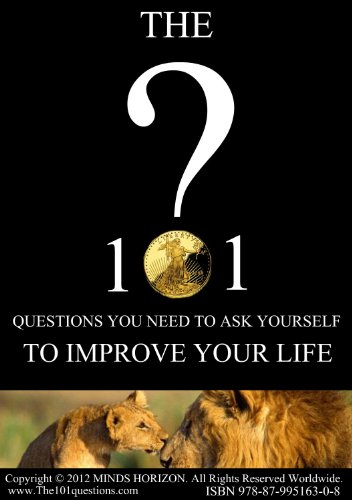 The 101 Questions You NEED to Ask Yourself to Improve Your Life ('The 101 Questions...' Book 1) (English Edition)