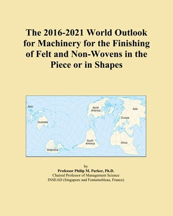 部分的につばスプリットThe 2016-2021 World Outlook for Machinery for the Finishing of Felt and Non-Wovens in the Piece or in Shapes