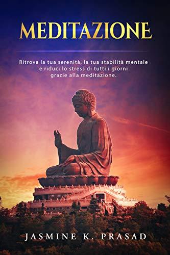 MEDITAZIONE: Ritrova la tua serenità, la tua stabilità mentale e riduci lo stress di tutti i giorni grazie alla meditazione.