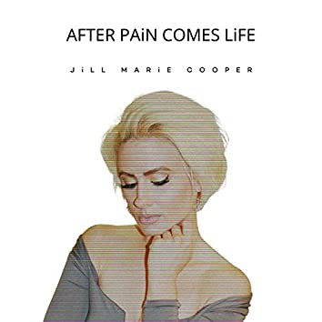 After Pain Comes Life