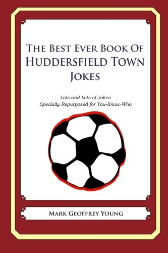 The Best Ever Book of Huddersfield Town Jokes: Lots and Lots of Jokes Specially Repurposed for You-Know-Who