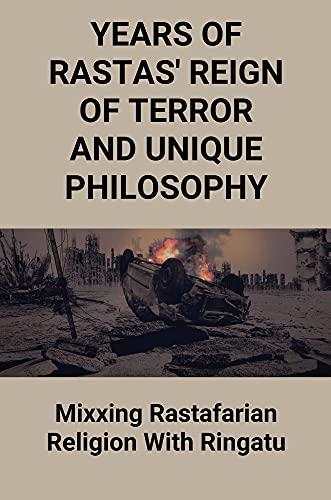 Years Of Rastas' Reign Of Terror And Unique Philosophy: Mixxing Rastafarian Religion With Ringatu: Timeline Of Rastas Terrorising (English Edition)
