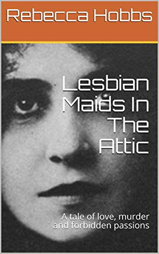 Lesbian Maids In The Attic: A tale of love, murder and forbidden passions (The Lesbian Maid Tales Book 1)