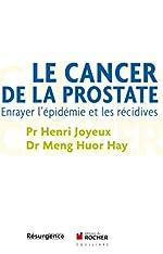 Le cancer de la prostate - Enrayer l'épidémie et les récidives de Pr Henri Joyeux
