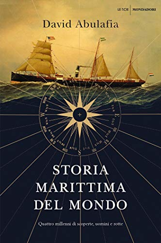 Storia marittima del mondo: Quattro millenni di scoperte, uomini e rotte