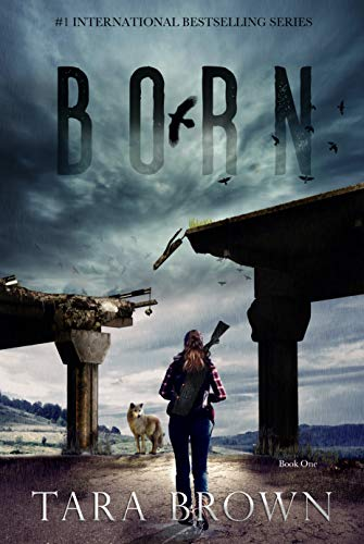 Born: A Post-Apocalyptic Survival Thriller (The Born Series Book 1) by [Tara Brown]