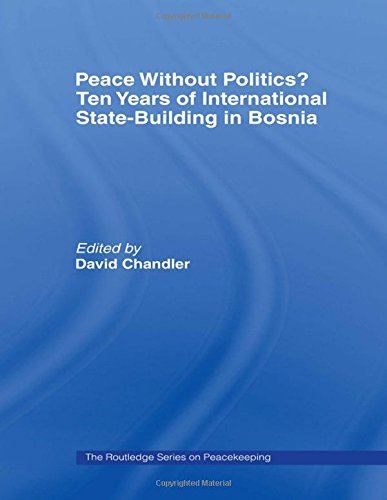 Peace without Politics? Ten Years of State-Building in Bosnia (The cass series on Peacekeeping)