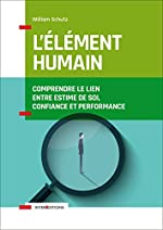 L'élément humain - Comprendre le lien entre estime de soi, confiance et performance de William Schutz