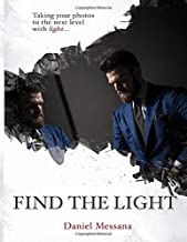 Find The Light: Taking Your Photos To The Next Level With Light... (Volume)