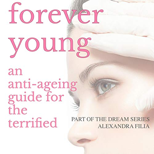 Forever Young: An Anti-Ageing Guide for the Terrified audiobook cover art