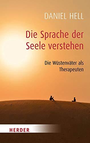 Die Sprache der Seele verstehen: Die Weisheit Der Wustenvater (HERDER spektrum, Band 5191)