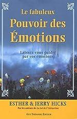Le fabuleux Pouvoir des Émotions - Laissez-vous guider par vos émotions... d'Esther Hicks